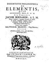 Dissertatio philosophica de elementis, etc. Praes. J. Bernardus