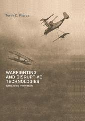 Warfighting and Disruptive Technologies: Disguising Innovation