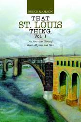 That St Louis Thing Vol 1 An American Story Of Roots Rhythm And Race Book PDF