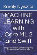 Machine Learning with Core ML 2 and Swift