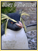 Just Penguins! vol. 1: Big Book of Penguin Photographs & Pictures