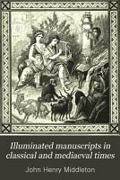 Illuminated Manuscripts in Classical and Mediaeval Times PDF