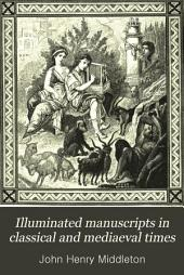 Illuminated Manuscripts in Classical and Mediaeval Times: Their Art and Their Technique