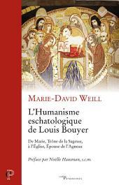 L'Humanisme eschatologique de Louis Bouyer: De Marie, Trône de la Sagesse, à l'Église, Épouse de l'Agneau