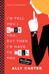 I''d Tell You I Love You, But Then I''d Have to Kill You