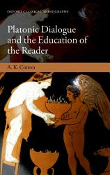 Platonic Dialogue And The Education Of The Reader Book PDF