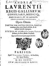 Andreae Laurentii ... Opera omnia, partim iam antea excusa, partim nondum edita, nunc simil collecta, & ad infinitis mendis repurgata. Studio et opera Guidonis Patini ...