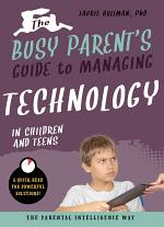 The Busy Parent's Guide to Managing Technology with Children and Teens