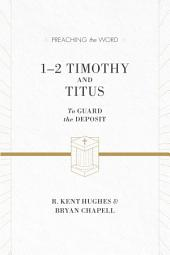 1–2 Timothy and Titus (ESV Edition): To Guard the Deposit