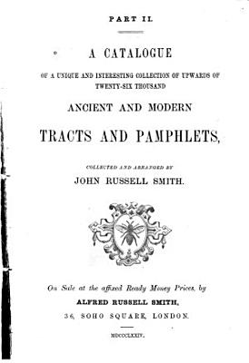 A Catalogue of a Unique and Interesting Collection of Upwards of Twenty six Thousand Ancient and Modern Tracts and Pamphlets PDF