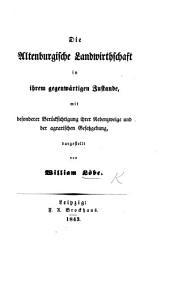 Die Altenburgische Landwirthschaft in ihrem gegenwärtigen Zustande, mit besonderer Berücksichtigung ... der agrarischen Gesetzgebung