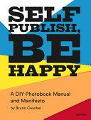 Bruno Ceschel: Self Publish, Be Happy (Signed Edition)