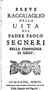 Breue ragguaglio della vita del padre Paolo Segneri della Compagnia di Giesù