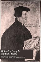 Huldreich Zwinglis sämtliche Werke: Band 88