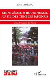SHINTOÏSME et BOUDDHISME AU FIL DES TEMPLES JAPONAIS: suivi de Carnet de route