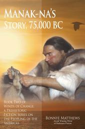 Manak-na's Story: 75,000 BC