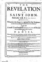 The Revelation of Saint Iohn  Illustrated with Analysis and Scolions     Together with a Most Comfortable Exposition of the Last and Most Difficult Part of the Prophecy of Daniel     PDF