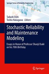 Stochastic Reliability and Maintenance Modeling: Essays in Honor of Professor Shunji Osaki on his 70th Birthday