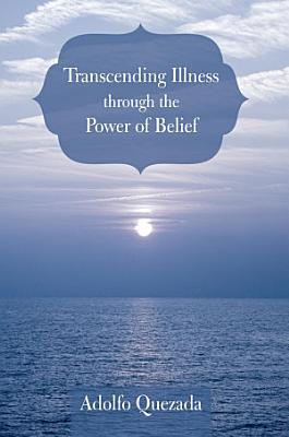 Transcending Illness Through the Power of Belief PDF