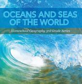 Oceans and Seas of the World : Homeschool Geography 3rd Grade Series: Oceanography for Kids
