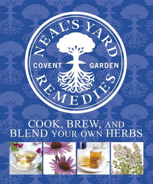 Neal s Yard Remedies Cook  Brew and Blend Your Own Herbs