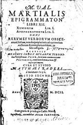 M. Val. Martialis Epigrammaton Libri XII. Xeniorvm Lib. I. Apophoretorvm Lib. I.: Omni Rervm Et Verborvm Obscenitate sublata, mendisque plurimis ad optimorum auctorum & exemplarium fidem, ex fide castigatis : Accessit Geminvs Index ...