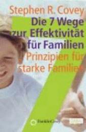 Die 7 Wege zur Effektivität für Familien: Prinzipien für starke Familien
