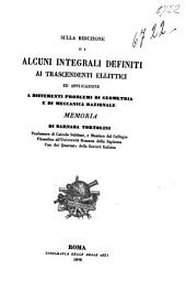 Sulla riduzione di alcuni integrali definiti ai trascendenti ellittici ed applicazione a differenti problemi di geometria e di meccanica razionale