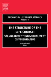 The Structure of the Life Course: Standardized? Individualized? Differentiated?