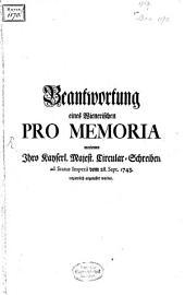 Beantwortung eines Wienerischen Pro-Memoria worin I. Kays. Majest CircularSchreiben ... vom 28. Sept. 1743 angetastet worden