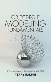 Object-Role Modeling Fundamentals: A Practical Guide to Data Modeling with ORM