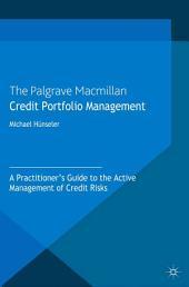 Credit Portfolio Management: A Practitioner's Guide to the Active Management of Credit Risks