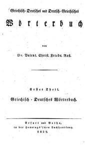 Griechisch-Deutsches und Deutsch-Griechisches Wörterbuch: Griechisch-deutsches Wörterbuch für den Schulgebrauch ; 1, Band 1,Ausgabe 1