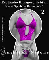 Erotische Kurzgeschichten 02 - Nasse Spiele in Bademode 1