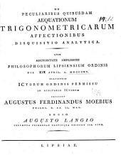 De peculiaribus quibusdam aequationum trigomometricarum affectionibus disquisitio analytica: Quam auctoritate amplissimi philosophorum lipsiensium ordinis die XIX april.a.MDCCCXV.