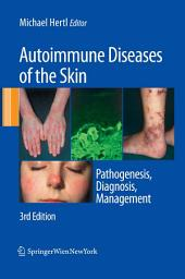 Autoimmune Diseases of the Skin: Pathogenesis, Diagnosis, Management, Edition 3
