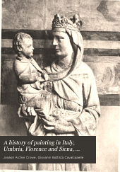 A History of Painting in Italy, Umbria, Florence and Siena, from the Second to the Sixteenth Century: Volume 1