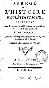 Abrégé de l'histoire ecclésiastique: contenant les évènemens considérables de chaque siècle avec des reflexions