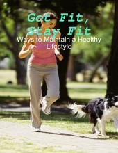 Got Fit, Stay Fit - Ways to Maintain a Healthy Lifestyle