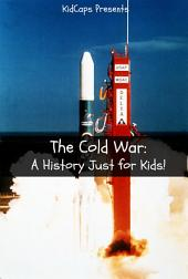 The Cold War: A History Just for Kids!