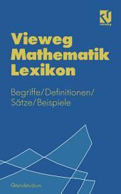 Vieweg Mathematik Lexikon: Begriffe, Definitionen, Sätze, Beispiele für das Grundstudium, Ausgabe 3