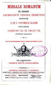 Missale romanum ex decreto sacrosancti Concilii Tridentini restitutum S. Pii V. Pontificis Maximi jussu editum Clementis VIII. et Urbani VIII.