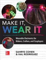Make It  Wear It  Wearable Electronics for Makers  Crafters  and Cosplayers PDF