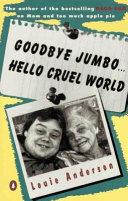 Download Goodbye Jumbo    Hello Cruel World Book