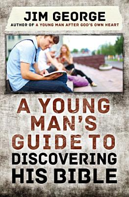 A Young Man s Guide to Discovering His Bible