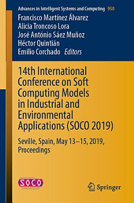 14th International Conference on Soft Computing Models in Industrial and Environmental Applications (SOCO 2019)