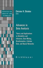 Advances in Data Analysis: Theory and Applications to Reliability and Inference, Data Mining, Bioinformatics, Lifetime Data, and Neural Networks