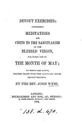 Devout Exercises Comprising Meditations And Visits To The Sanctuaries Of The Blessed Virgin For Every Day In The Month Of May Book PDF