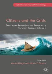 Citizens and the Crisis: Experiences, Perceptions, and Responses to the Great Recession in Europe