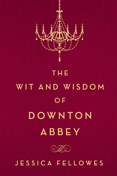Download The Wit and Wisdom of Downton Abbey Book